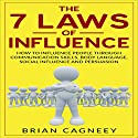 The 7 Laws of Influence: How to Influence People Through Communication Skills, Body Language, Social Influence and Persuasion Audiobook by Brian Cagneey Narrated by Toby Sheets