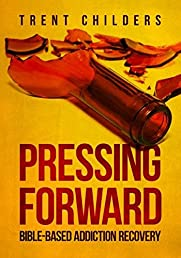 Pressing Forward: Bible-Based Addiction Recovery