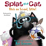 Splat the Cat: Back to School, Splat! (       UNABRIDGED) by Rob Scotton Narrated by Dan Bittner