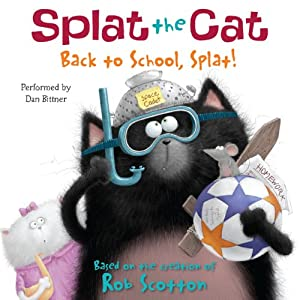 Splat the Cat: Back to School, Splat! | [Rob Scotton]