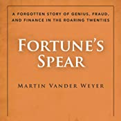 Fortune's Spear: A Forgotten Story of Genius, Fraud, and Finance in the Roaring Twenties | [Martin Vander Weyer]