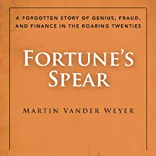 Fortune's Spear: A Forgotten Story of Genius, Fraud, and Finance in the Roaring Twenties (       UNABRIDGED) by Martin Vander Weyer Narrated by James Conlan