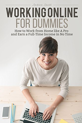 Working Online for Dummies: How to Work from Home like A Pro and Earn a Full-Time Income in No Time