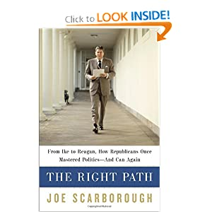 The Right Path: From Ike to Reagan, How Republicans Once Mastered Politics--and Can Again by Joe Scarborough