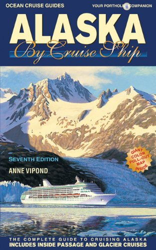 Alaska by Cruise Ship: 7th Edition with Pullout Map The Complete Guide to Cruising Alaska