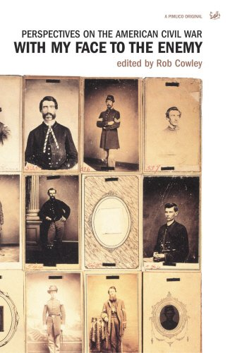 With My Face To The Enemy: Perspectives on the American Civil War: Perspectives on the Civil War (Pimlico)