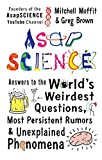 img - for AsapSCIENCE: Answers to the World's Weirdest Questions, Most Persistent Rumors, and Unexplained Phenomena book / textbook / text book