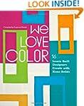 We Love Color: 16 Iconic Quilt Design...