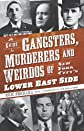 A Guide to Gangsters, Murderers and Weirdos of New York City's Lower East Side (NY) (Murder & Mayhem)