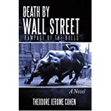 Death by Wall Street: Rampage of the Bulls ~ Theodore J. Cohen