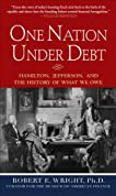 One Nation Under Debt : Hamilton, Jefferson, and the History of What We Owe