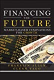 Financing the Future: Market-Based Innovations for Growth (paperback) (Wharton School Publishing--Milken Institute Series on Financial Innovations) (0133407543) by Allen, Franklin