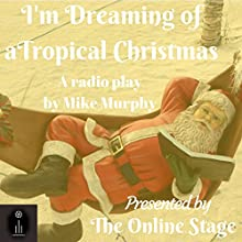 I'm Dreaming of a Tropical Christmas Performance by Mike Murphy Narrated by Jeff Moon, John Burlinson, Michele Eaton, K. G. Cross, Chris Marcellus, Maureen Boutilier, Jennifer Fournier