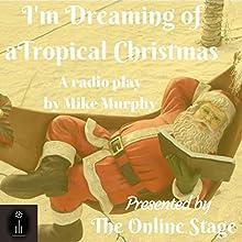I'm Dreaming of a Tropical Christmas Performance Auteur(s) : Mike Murphy Narrateur(s) : Jeff Moon, John Burlinson, Michele Eaton, K. G. Cross, Chris Marcellus, Maureen Boutilier, Jennifer Fournier