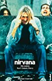 Nirvana - Come As You Are: Die wahre Kurt Cobain Story (German Edition)