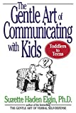 The Gentle Art of Communicating with Kids (0471039969) by Elgin, Suzette Haden