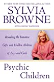 Psychic Children: Revealing the Intuitive Gifts and Hidden Abilites of Boys and Girls (0451224043) by Browne, Sylvia