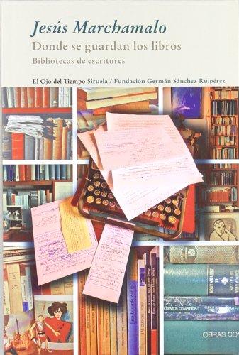 Donde se guardan los libros: Bibliotecas de escritores (El Ojo del Tiempo)