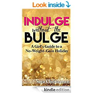 Indulge Without the Bulge: A Girl's Guide to a No-Weight-Gain Holiday