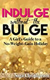 Indulge Without the Bulge: A Girls Guide to a No-Weight-Gain Holiday
