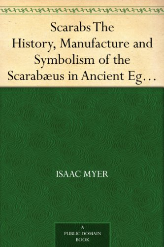 Scarabs The History, Manufacture and Symbolism of the Scarab PDF