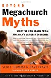 Beyond Megachurch Myths: What We Can Learn from America's Largest Churches (Jossey-Bass Leadership Network Series)