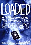 img - for Loaded: A Misadventure on the Marijuana Trail book / textbook / text book