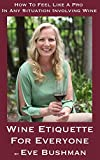 img - for Wine Etiquette For Everyone: How To Feel Like A Pro In Any Situation Involving Wine book / textbook / text book