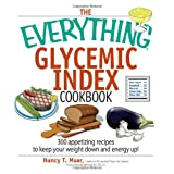The Everything Glycemic Index Cookbook: 300 Appetizing Recipes to Keep Your Weight Down And Your Energy Up!by Maar Nancy