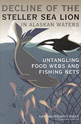 The Decline Of The Steller Sea Lion In Alaskan Waters Untangling Food Webs And Fishing Nets by National Academies Press
