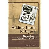 Adding Insult to Injury: Nancy Fraser Debates Her Critics