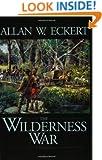 The Wilderness War: A Narrative (Winning of America Series)