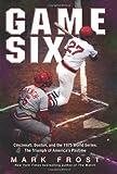 Game Six: Cincinnati, Boston, and the 1975 World Series: The Triumph of America's Pastime
