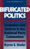 Bifurcated Politics: Evolution and Reform in the National Party Convention (Russell Sage Foundation Study) (0674072561) by Shafer, Byron E.