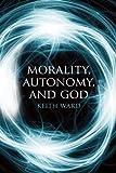 Morality, Autonomy and God