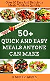 50+ Quick and Easy Meals Anyone Can Make: Over 50 Easy To Make Meals For Anyone (Fast,Easy And Delicious)