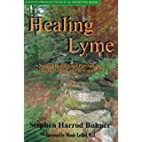 Healing Lyme: Natural Healing and Prevention of Lyme Borreliosis and Its Coinfections ~ Stephen Harrod Buhner