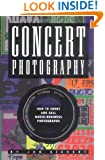Concert Photograpy: How to Shoot and Sell Music Business Photographs
