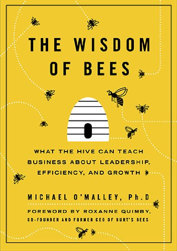 The Wisdom of Bees: What the Hive Can Teach Business