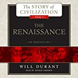 The Renaissance: A History of Civilization in Italy from 1304 -1576 AD (The Story of Civilization series, Volume 5)