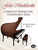 Felix Mendelssohn Complete Works for Pianoforte Solo: 001 (Dover Music for Piano)