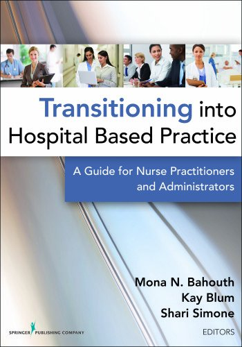 Transitioning Into Hospital Based Practice: A Guide For Nurse Practitioners And Administrators front-260466