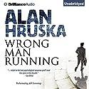 Wrong Man Running (       UNABRIDGED) by Alan Hruska Narrated by Jeff Cummings