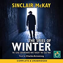 The Spies of Winter: The GCHQ Codebreakers Who Fought the Cold War | Livre audio Auteur(s) : Sinclair McKay Narrateur(s) : Charles Armstrong