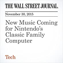 New Music Coming for Nintendo's Classic Family Computer (       UNABRIDGED) by Takashi Mochizuki Narrated by Alexander Quincy