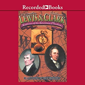 Lewis and Clark: Explorers of the Louisiana Purchase | [Richard Kozar]