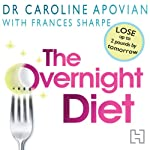 The Overnight Diet: Start Losing Weight Tonight and Keep It Off Permanently | Caroline Apovian,Frances Sharpe