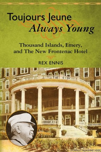 Toujours Jeune - Always Young: Thousand Islands, Emery, and The New Frontenac Hotel