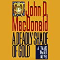 A Deadly Shade of Gold: A Travis McGee Novel, Book 5
