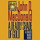 A Deadly Shade of Gold: A Travis McGee Novel, Book 5 Hörbuch von John D. MacDonald Gesprochen von: Robert Petkoff